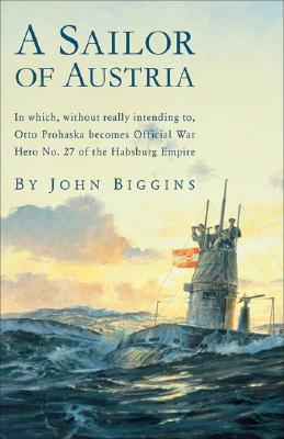 A Sailor of Austria By Biggins, John